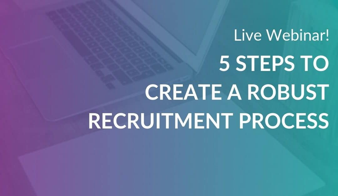 Live Webinar: 5 Steps to Create a Robust Recruitment Process